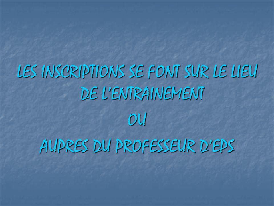 LES INSCRIPTIONS SE FONT SUR LE LIEU DE LENTRAINEMENT OU AUPRES DU PROFESSEUR DEPS