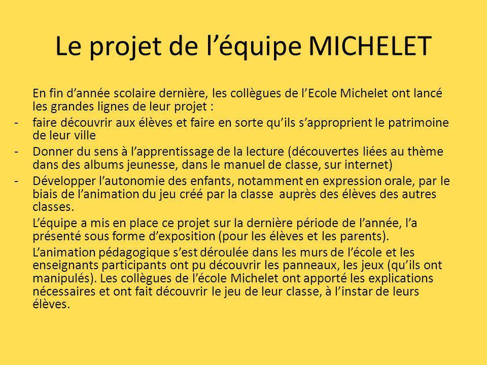 Le projet de léquipe MICHELET En fin dannée scolaire dernière, les collègues de lEcole Michelet ont lancé les grandes lignes de leur projet : -faire d
