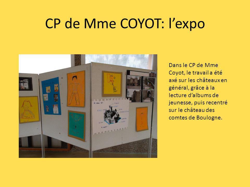 CP de Mme COYOT: lexpo Dans le CP de Mme Coyot, le travail a été axé sur les châteaux en général, grâce à la lecture dalbums de jeunesse, puis recentré sur le château des comtes de Boulogne.