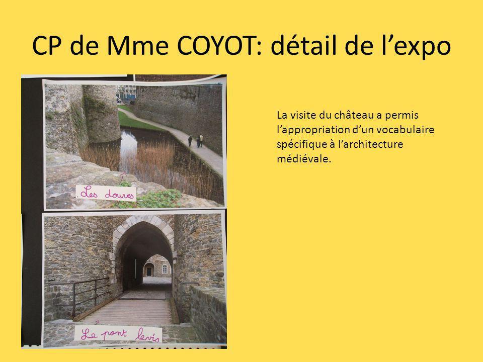 CP de Mme COYOT: détail de lexpo La visite du château a permis lappropriation dun vocabulaire spécifique à larchitecture médiévale.