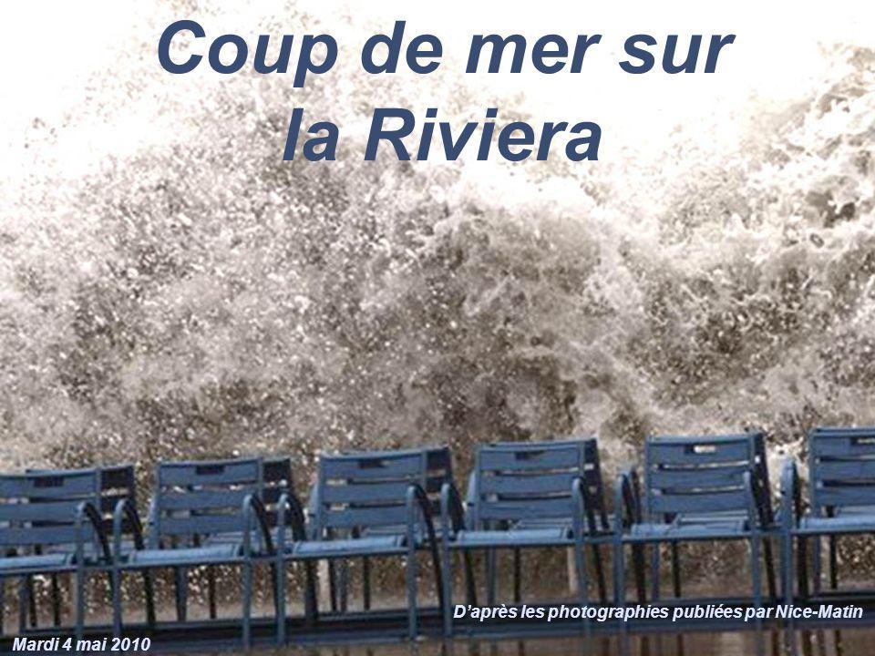 Coup de mer sur la Riviera Daprès les photographies publiées par Nice-Matin Mardi 4 mai 2010