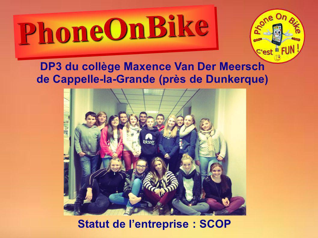 DP3 du collège Maxence Van Der Meersch de Cappelle-la-Grande (près de Dunkerque) Statut de lentreprise : SCOP PhoneOnBikePhoneOnBike