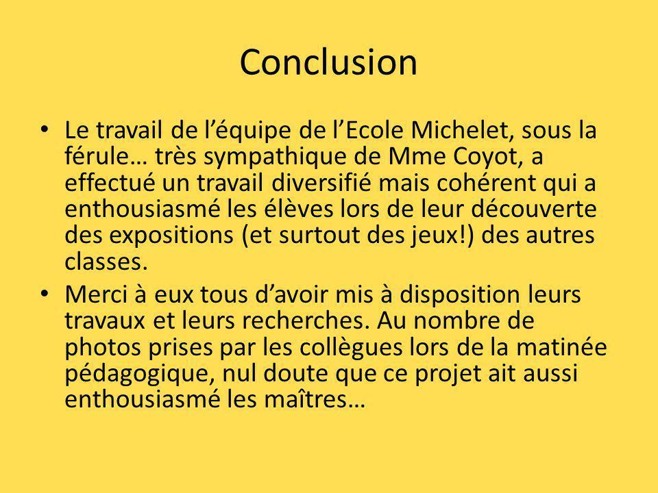 Conclusion Le travail de léquipe de lEcole Michelet, sous la férule… très sympathique de Mme Coyot, a effectué un travail diversifié mais cohérent qui