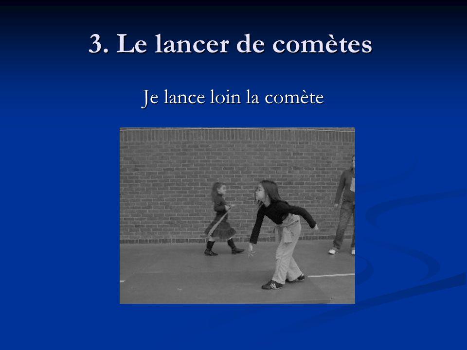 3. Le lancer de comètes 3. Le lancer de comètes Je lance loin la comète