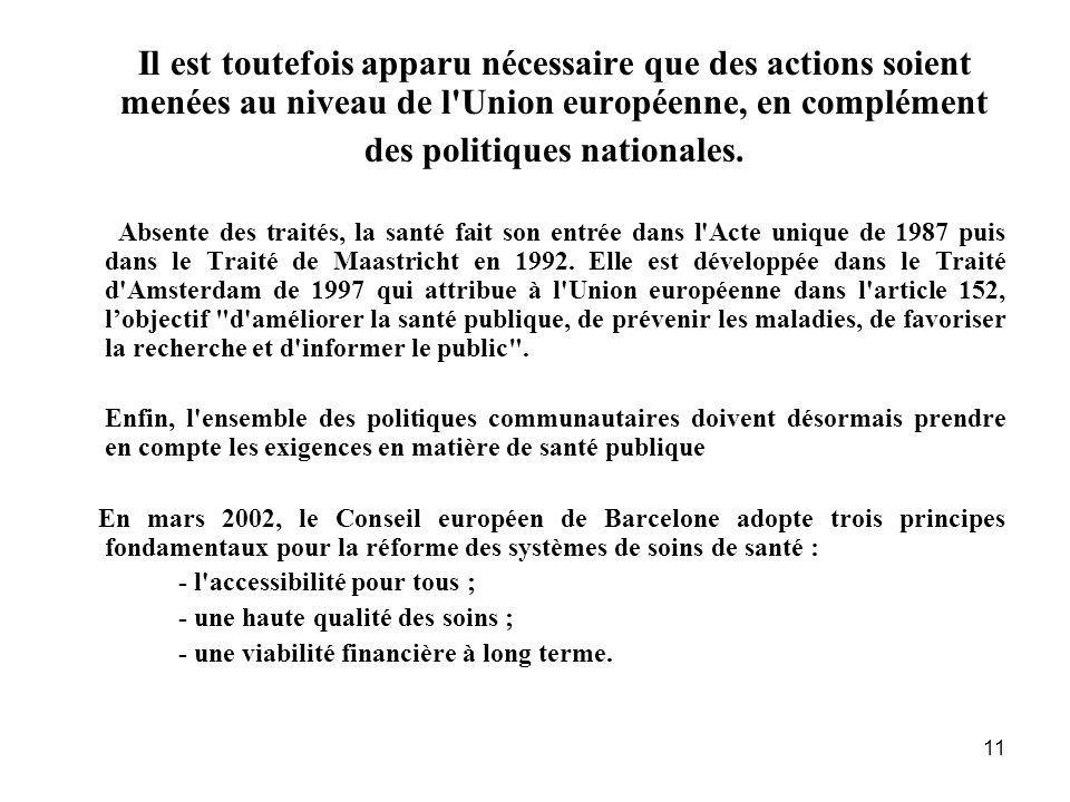 11 Il est toutefois apparu nécessaire que des actions soient menées au niveau de l'Union européenne, en complément des politiques nationales. Absente
