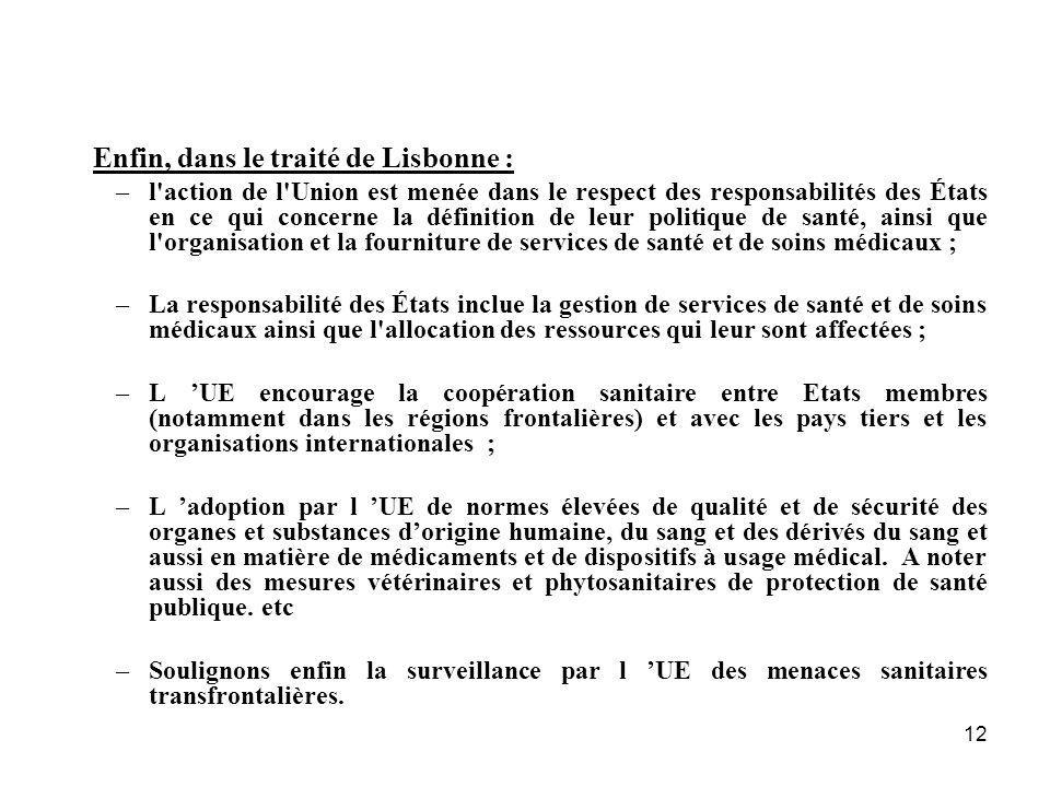 12 Enfin, dans le traité de Lisbonne : –l'action de l'Union est menée dans le respect des responsabilités des États en ce qui concerne la définition d