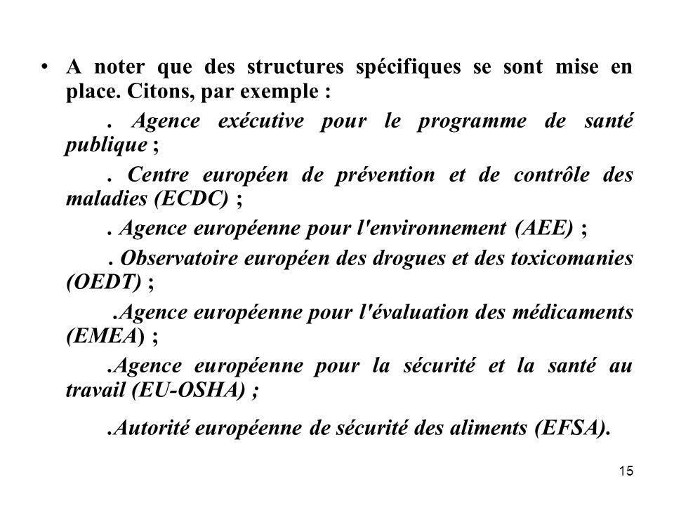 15 A noter que des structures spécifiques se sont mise en place. Citons, par exemple :. Agence exécutive pour le programme de santé publique ;. Centre