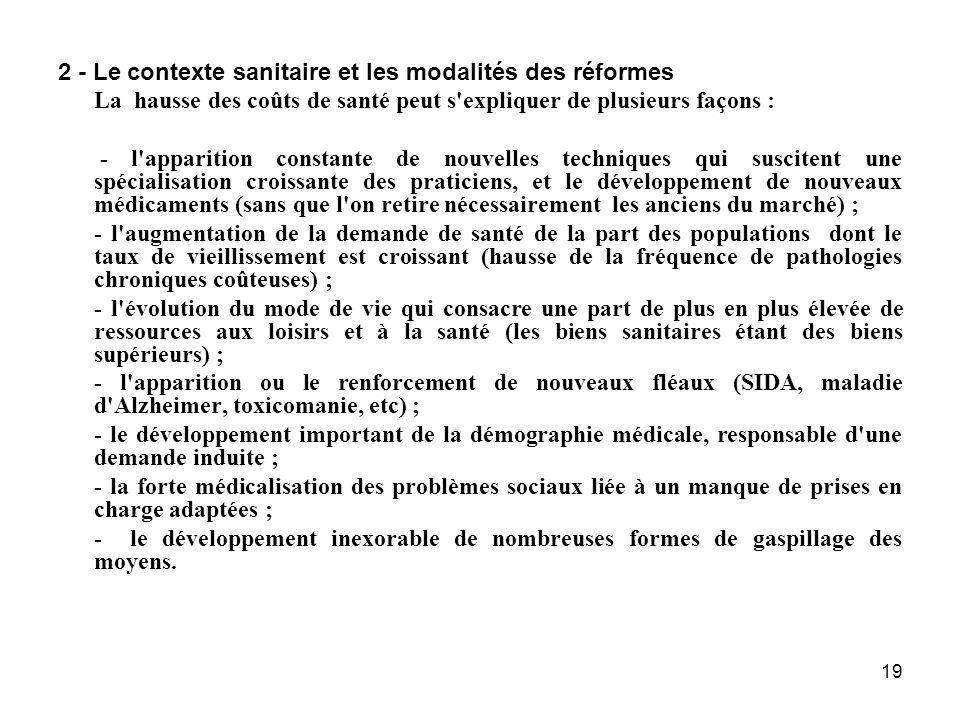 19 2 - Le contexte sanitaire et les modalités des réformes La hausse des coûts de santé peut s'expliquer de plusieurs façons : - l'apparition constant