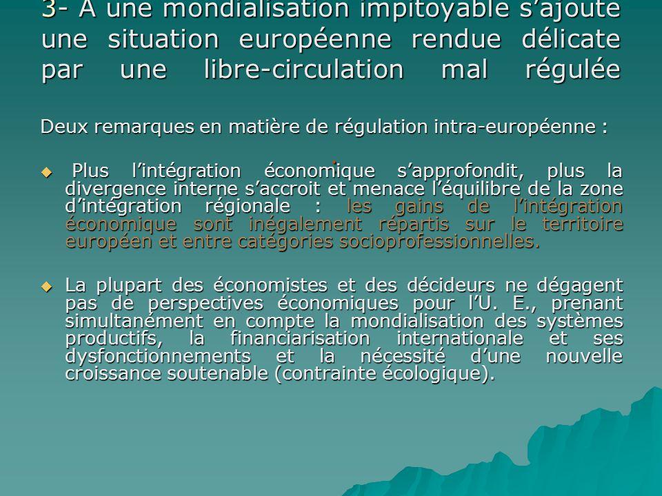 3- A une mondialisation impitoyable sajoute une situation européenne rendue délicate par une libre-circulation mal régulée : Deux remarques en matière