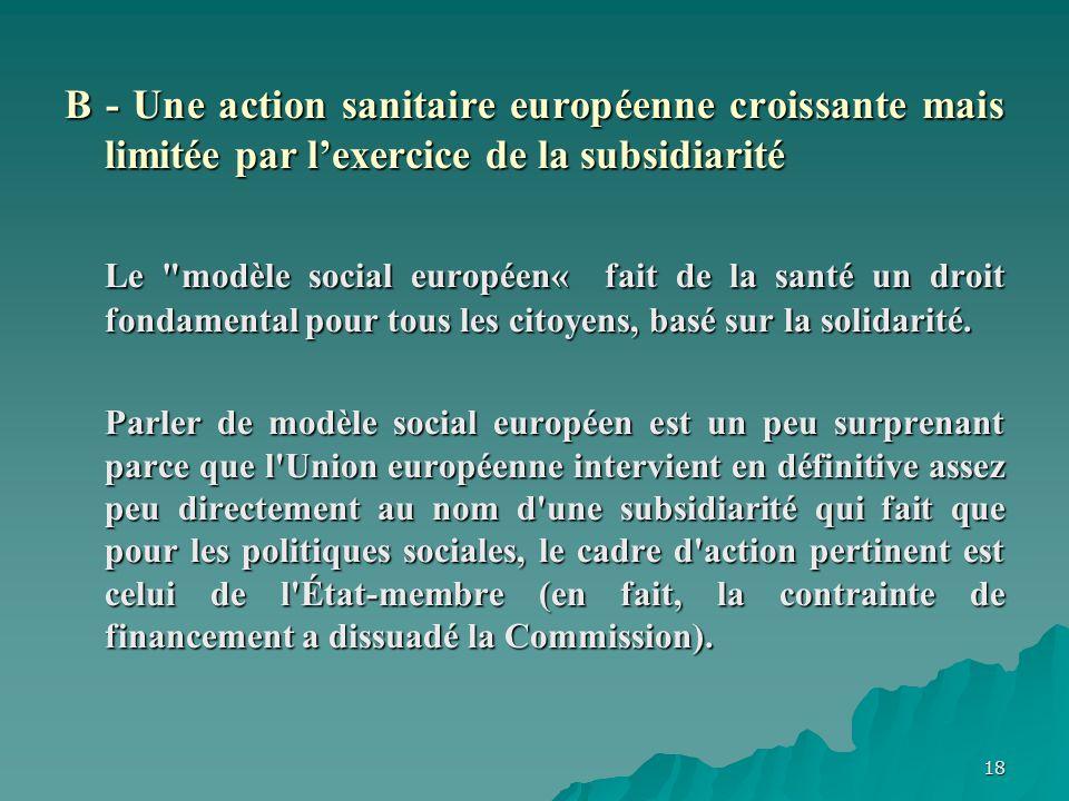 18 B - Une action sanitaire européenne croissante mais limitée par lexercice de la subsidiarité Le
