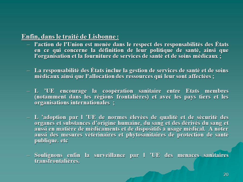 20 Enfin, dans le traité de Lisbonne : Enfin, dans le traité de Lisbonne : –l'action de l'Union est menée dans le respect des responsabilités des État