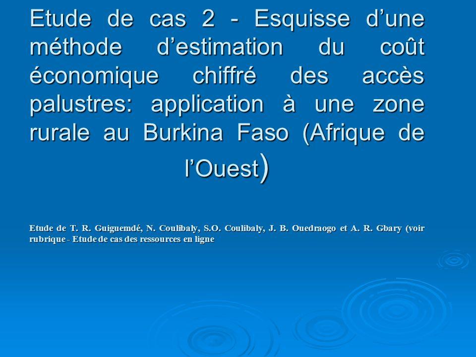 Etude de cas 2 - Esquisse dune méthode destimation du coût économique chiffré des accès palustres: application à une zone rurale au Burkina Faso (Afri