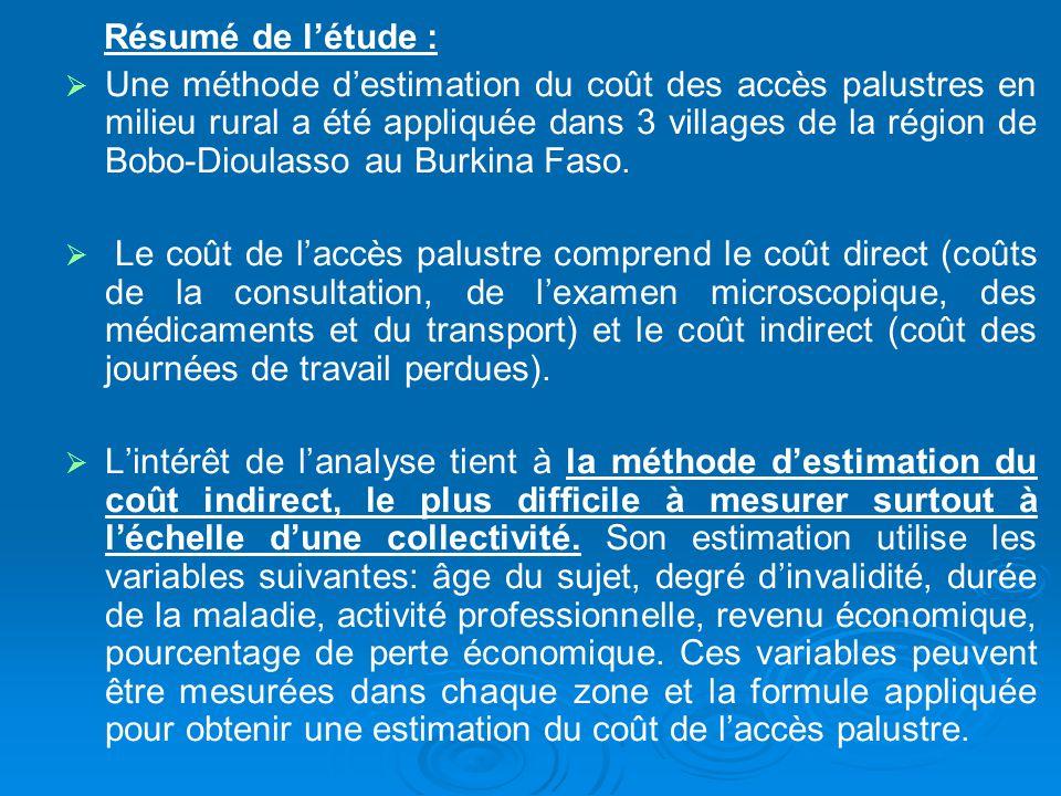 Résumé de létude : Une méthode destimation du coût des accès palustres en milieu rural a été appliquée dans 3 villages de la région de Bobo-Dioulasso