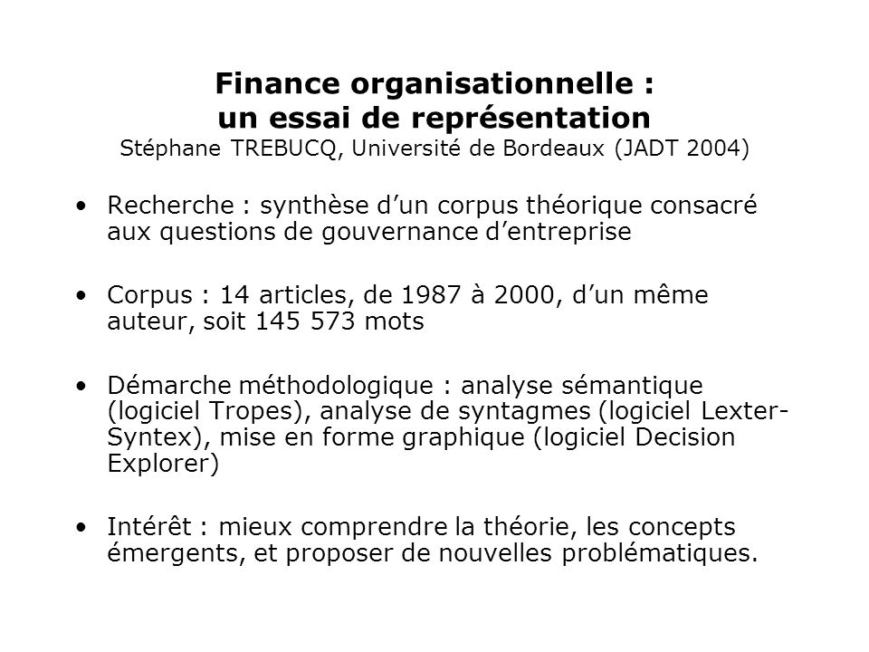 Finance organisationnelle : un essai de représentation Stéphane TREBUCQ, Université de Bordeaux (JADT 2004) Recherche : synthèse dun corpus théorique