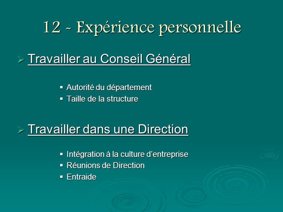12 - Expérience personnelle Travailler au Conseil Général Travailler au Conseil Général Autorité du département Autorité du département Taille de la s