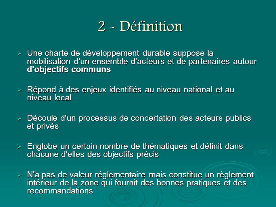 2 - Définition 2 - Définition Une charte de développement durable suppose la mobilisation d'un ensemble d'acteurs et de partenaires autour d'objectifs