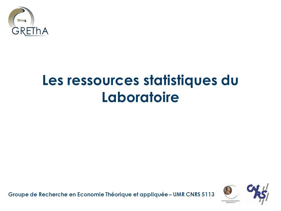 Groupe de Recherche en Economie Théorique et appliquée – UMR CNRS 5113 Les ressources statistiques du Laboratoire