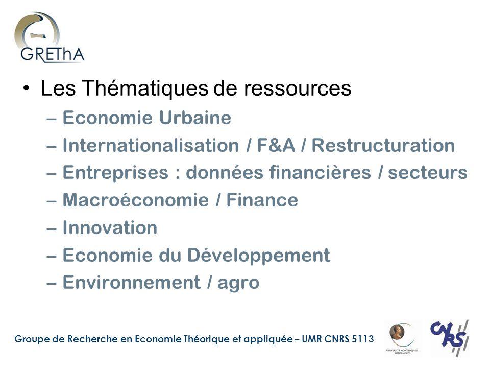 Groupe de Recherche en Economie Théorique et appliquée – UMR CNRS 5113 Les Thématiques de ressources –Economie Urbaine –Internationalisation / F&A / Restructuration –Entreprises : données financières / secteurs –Macroéconomie / Finance –Innovation –Economie du Développement –Environnement / agro