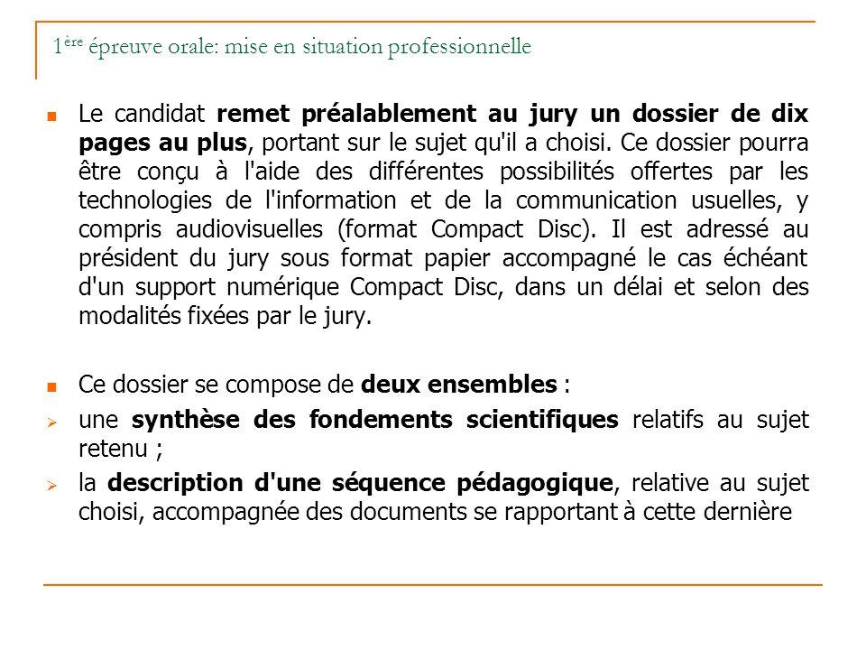 1 ère épreuve orale: mise en situation professionnelle Le candidat remet préalablement au jury un dossier de dix pages au plus, portant sur le sujet q