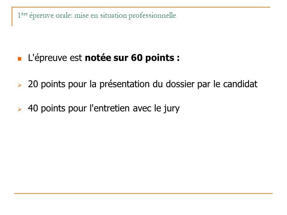 1 ère épreuve orale: mise en situation professionnelle L'épreuve est notée sur 60 points : 20 points pour la présentation du dossier par le candidat 4