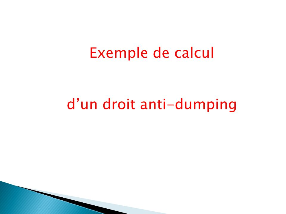 Exemple de calcul dun droit anti-dumping