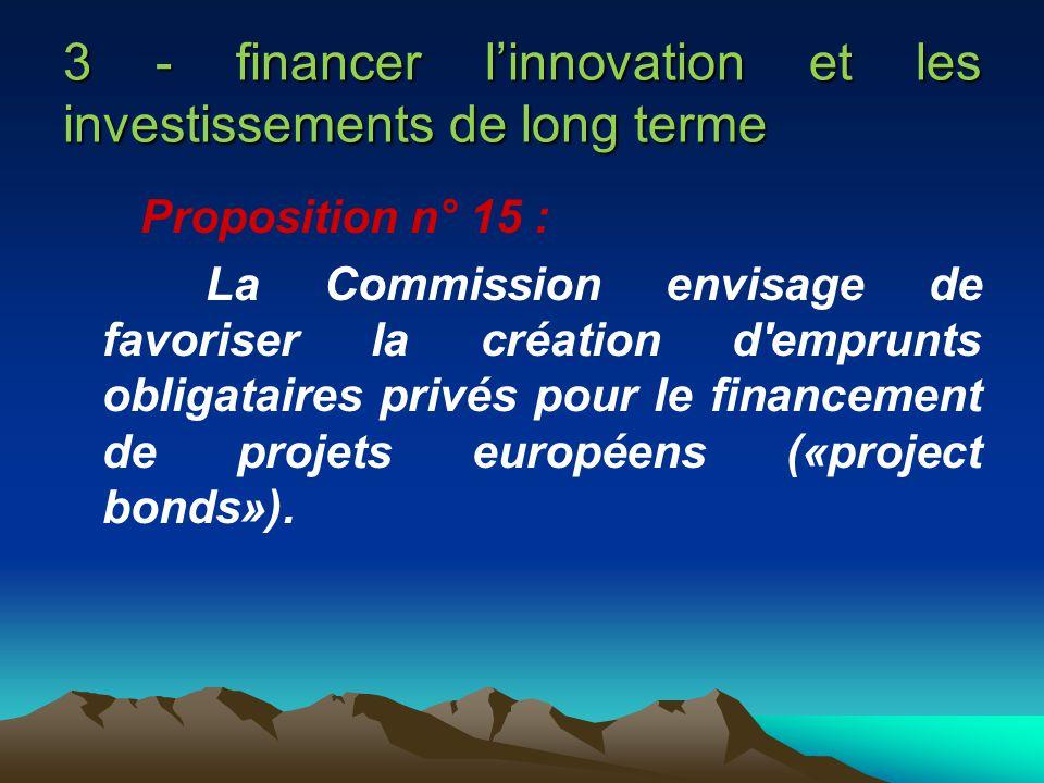3 - financer linnovation et les investissements de long terme Proposition n° 15 : La Commission envisage de favoriser la création d'emprunts obligatai