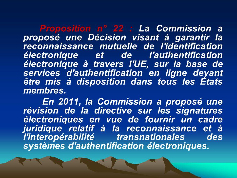 Proposition n° 22 : La Commission a proposé une Décision visant à garantir la reconnaissance mutuelle de l'identification électronique et de l'authent