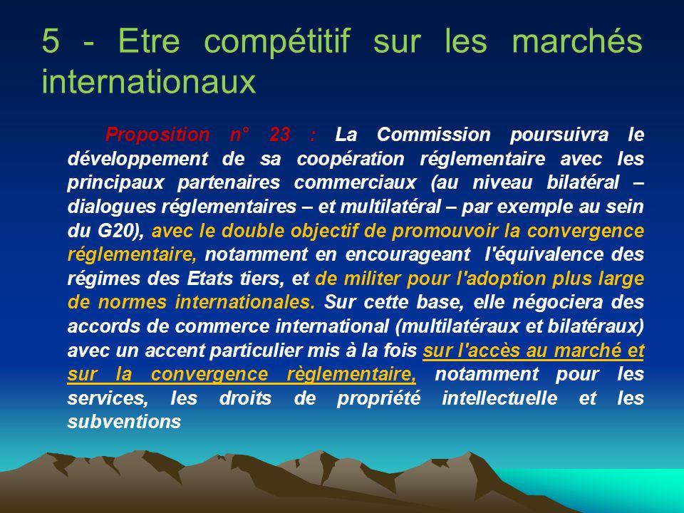 5 - Etre compétitif sur les marchés internationaux Proposition n° 23 : La Commission poursuivra le développement de sa coopération réglementaire avec