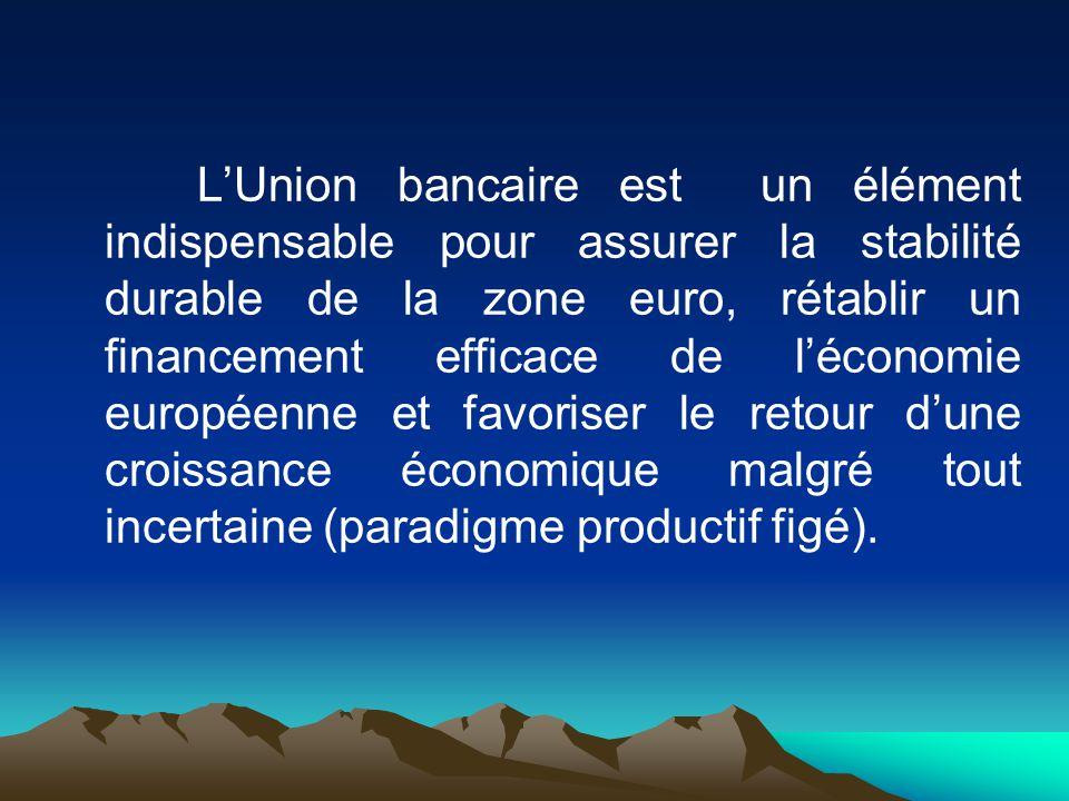 LUnion bancaire est un élément indispensable pour assurer la stabilité durable de la zone euro, rétablir un financement efficace de léconomie européen