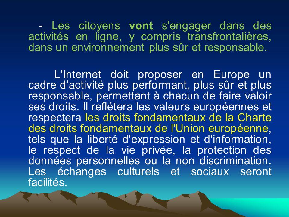 - Les citoyens vont s'engager dans des activités en ligne, y compris transfrontalières, dans un environnement plus sûr et responsable. L'Internet doit