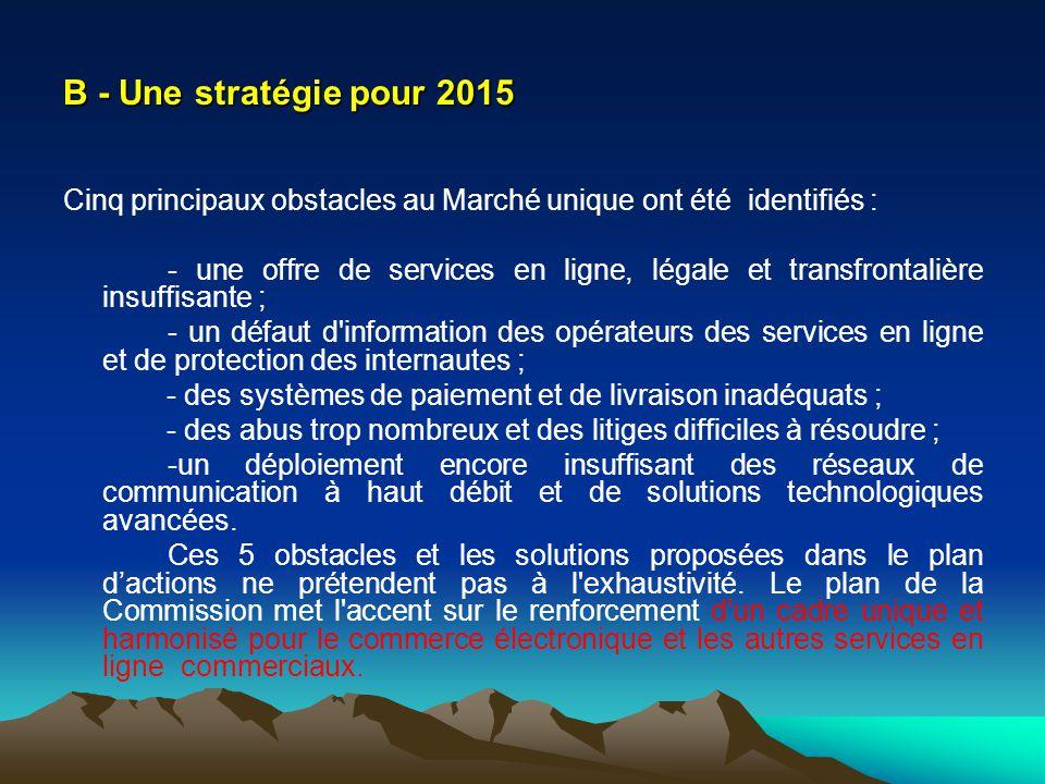 B - Une stratégie pour 2015 Cinq principaux obstacles au Marché unique ont été identifiés : - une offre de services en ligne, légale et transfrontaliè