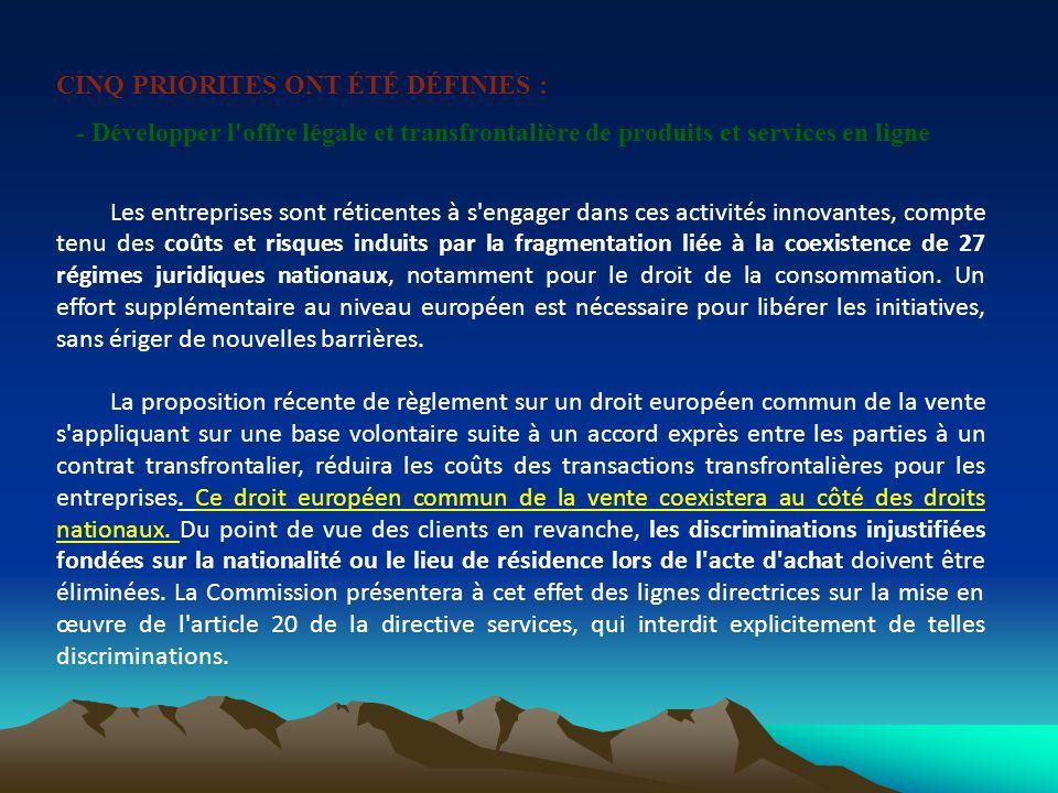 CINQ PRIORITES ONT ÉTÉ DÉFINIES : - Développer l'offre légale et transfrontalière de produits et services en ligne Les entreprises sont réticentes à s
