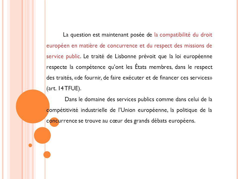La question est maintenant posée de la compatibilité du droit européen en matière de concurrence et du respect des missions de service public. Le trai