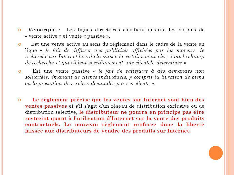 Remarque : Les lignes directrices clarifient ensuite les notions de « vente active » et vente « passive ». Est une vente active au sens du règlement d