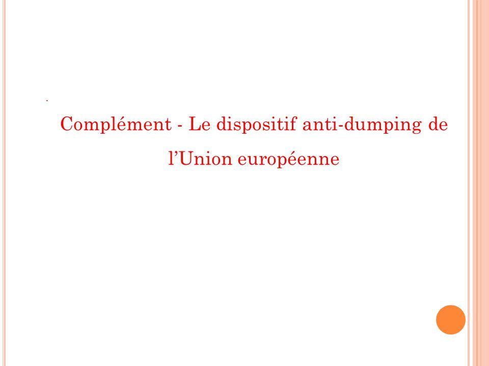 . Complément - Le dispositif anti-dumping de lUnion européenne