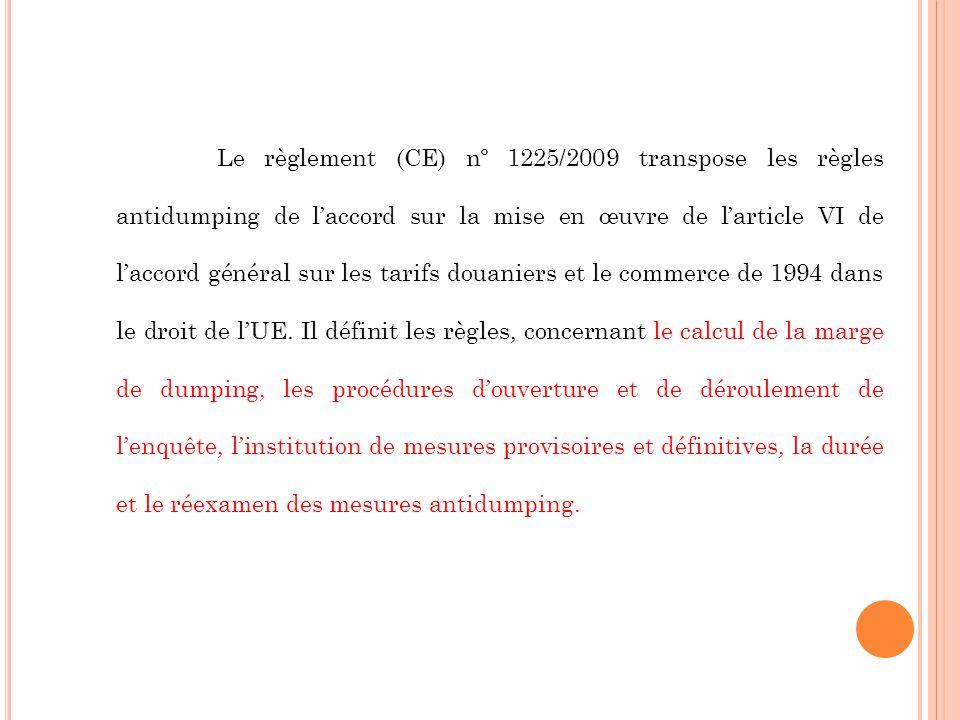Le règlement (CE) nº 1225/2009 transpose les règles antidumping de laccord sur la mise en œuvre de larticle VI de laccord général sur les tarifs douan