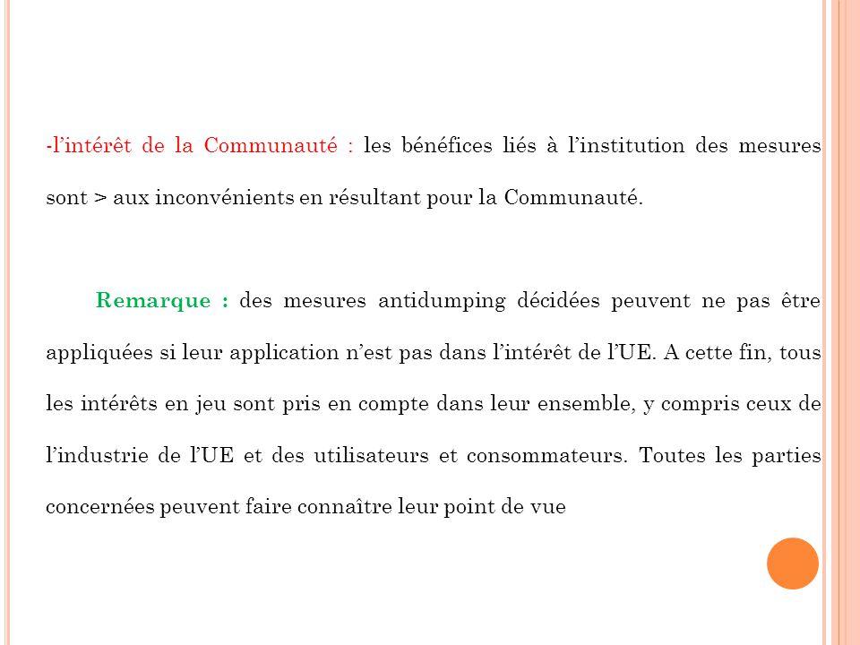 -lintérêt de la Communauté : les bénéfices liés à linstitution des mesures sont > aux inconvénients en résultant pour la Communauté. Remarque : des me