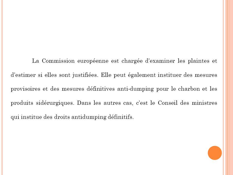 La Commission européenne est chargée dexaminer les plaintes et destimer si elles sont justifiées. Elle peut également instituer des mesures provisoire