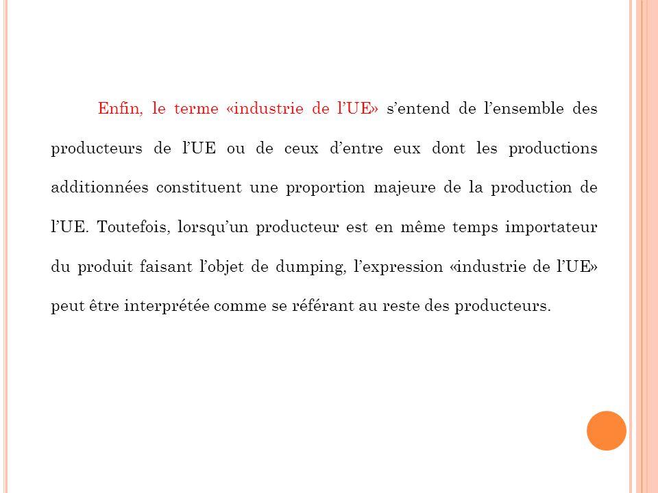 Enfin, le terme «industrie de lUE» sentend de lensemble des producteurs de lUE ou de ceux dentre eux dont les productions additionnées constituent une