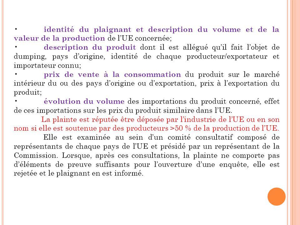 identité du plaignant et description du volume et de la valeur de la production de lUE concernée; description du produit dont il est allégué quil fait