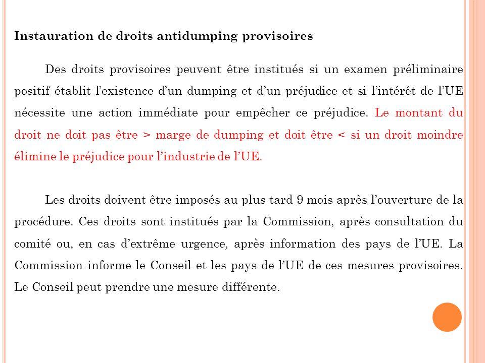 Instauration de droits antidumping provisoires Des droits provisoires peuvent être institués si un examen préliminaire positif établit lexistence dun