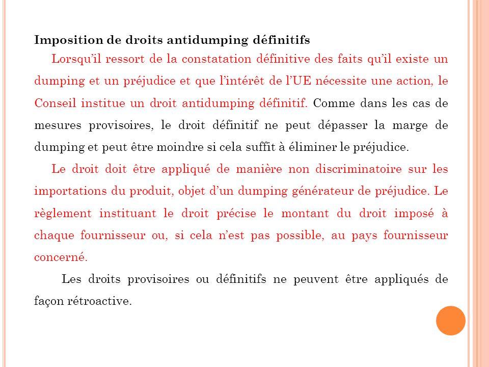 Imposition de droits antidumping définitifs Lorsquil ressort de la constatation définitive des faits quil existe un dumping et un préjudice et que lintérêt de lUE nécessite une action, le Conseil institue un droit antidumping définitif.