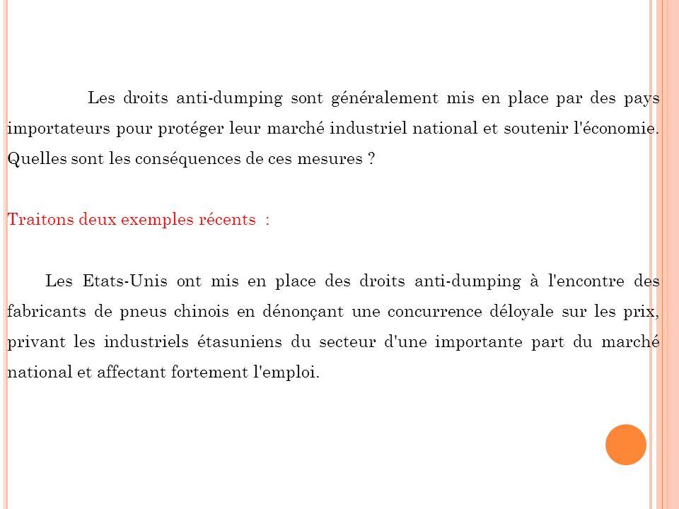 Les droits anti-dumping sont généralement mis en place par des pays importateurs pour protéger leur marché industriel national et soutenir l économie.