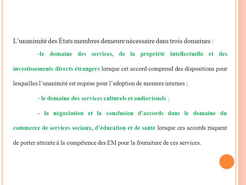 Lunanimité des États membres demeure nécessaire dans trois domaines : -le domaine des services, de la propriété intellectuelle et des investissements