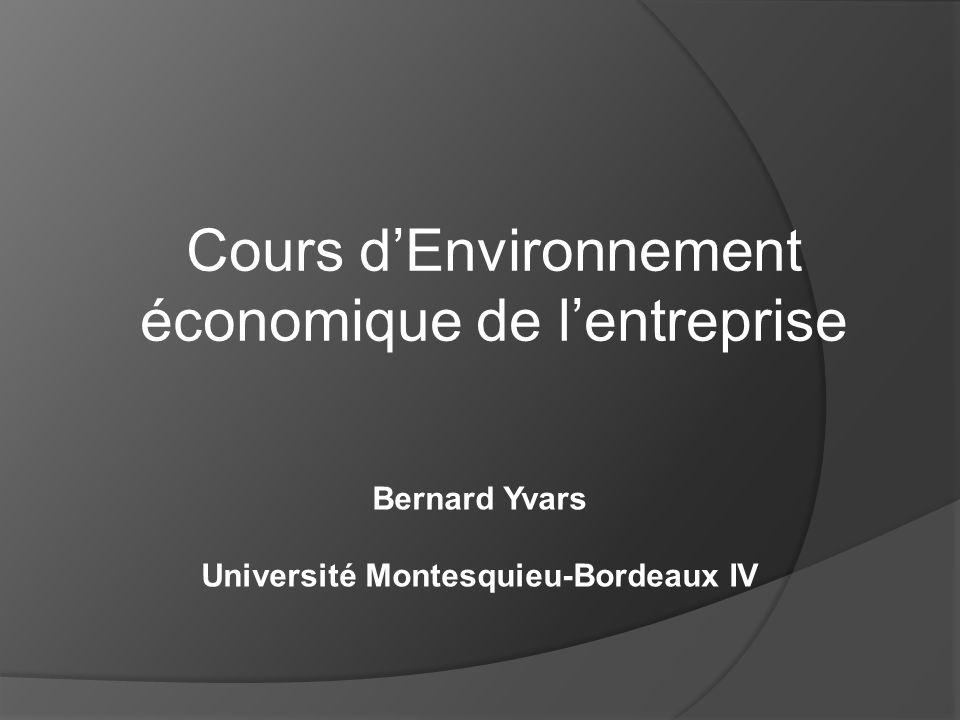 Cours dEnvironnement économique de lentreprise Bernard Yvars Université Montesquieu-Bordeaux IV
