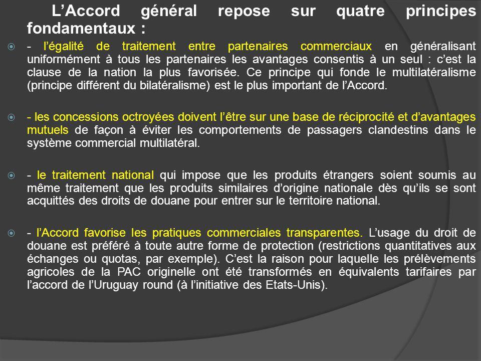 LAccord général repose sur quatre principes fondamentaux : - légalité de traitement entre partenaires commerciaux en généralisant uniformément à tous