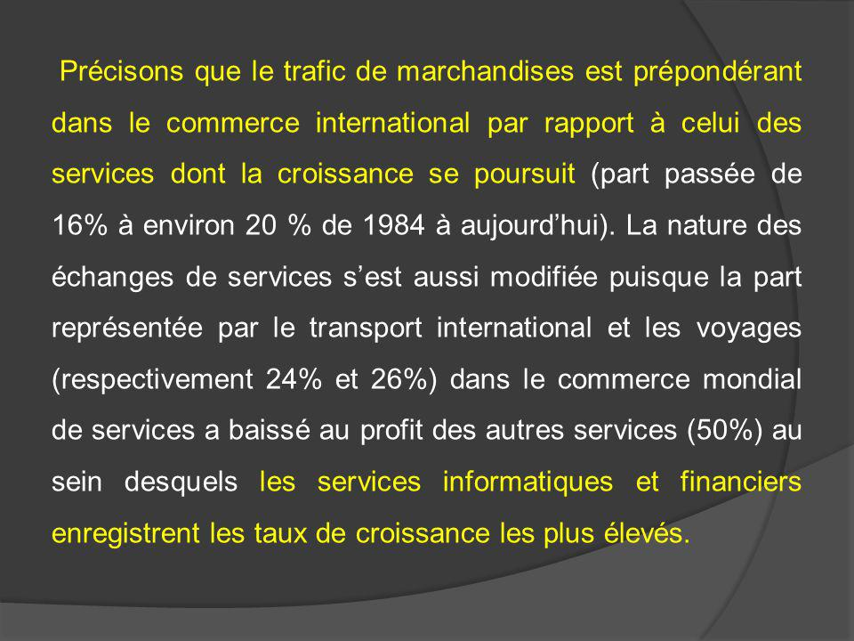 Précisons que le trafic de marchandises est prépondérant dans le commerce international par rapport à celui des services dont la croissance se poursui
