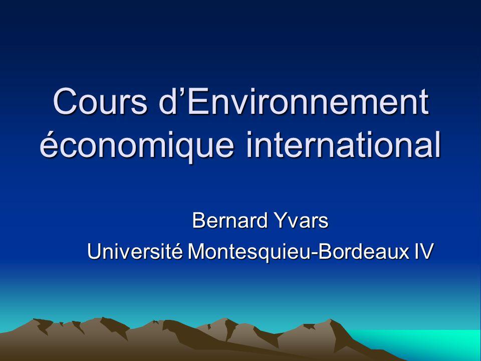 Cours dEnvironnement économique international Bernard Yvars Université Montesquieu-Bordeaux IV