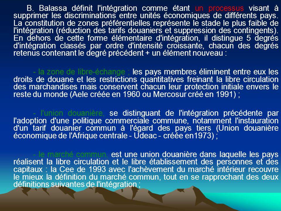 B. Balassa définit l'intégration comme étant un processus visant à supprimer les discriminations entre unités économiques de différents pays. La const