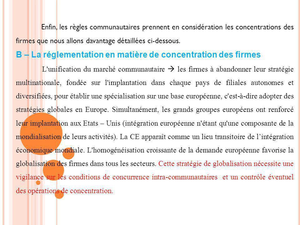 Enfin, les règles communautaires prennent en considération les concentrations des firmes que nous allons davantage détaillées ci-dessous. B – La régle